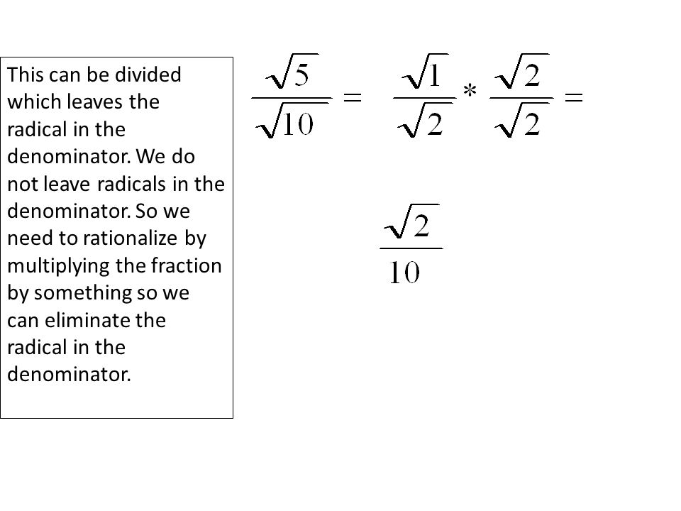 This cannot be divided which leaves the radical in the denominator.