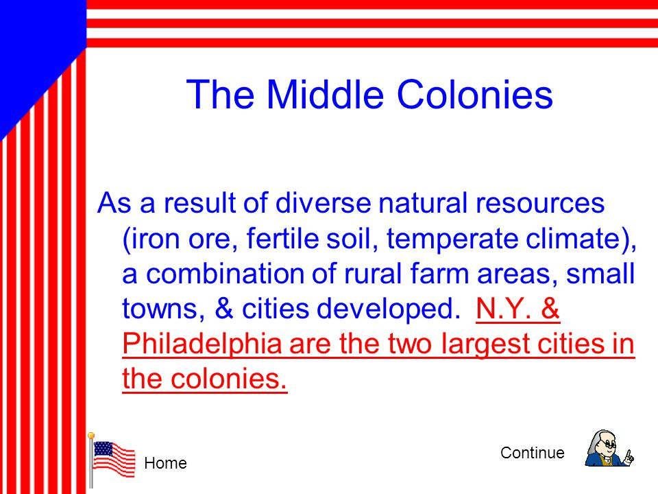 The Middle Colonies As a result of diverse natural resources (iron ore, fertile soil, temperate climate), a combination of rural farm areas, small tow