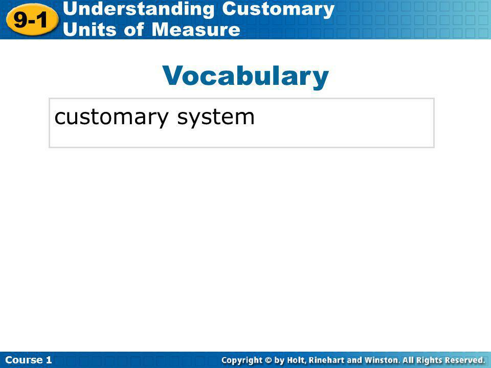 Course 1 9-1 Understanding Customary Units of Measure Check It Out: Example 4 Estimate the length of the line segment to the nearest half, fourth, or eighth of an inch.
