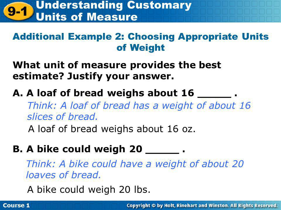 Course 1 9-1 Understanding Customary Units of Measure Check It Out: Example 2 What unit of measure provides the best estimate.