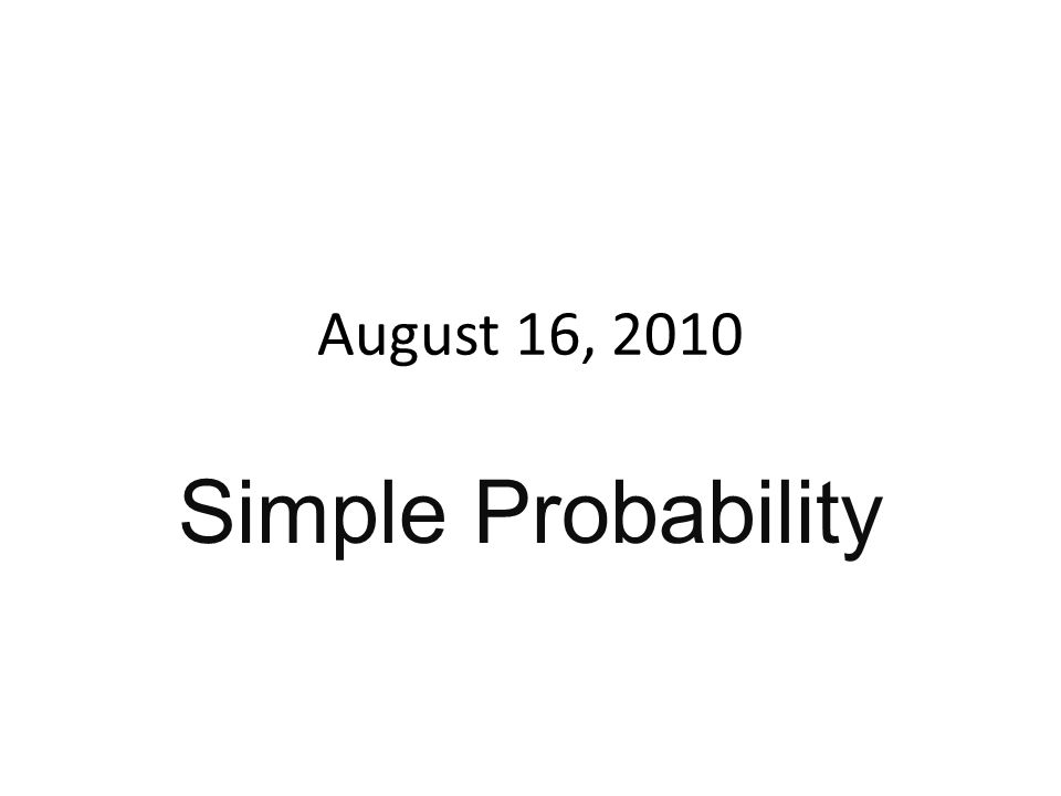 August 16, 2010 Simple Probability