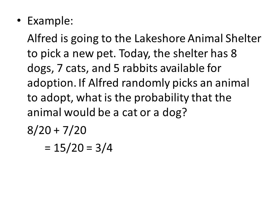 Example: Alfred is going to the Lakeshore Animal Shelter to pick a new pet.