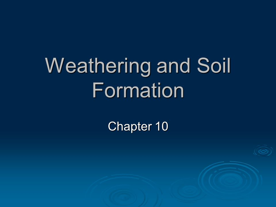 Weathering and Soil Formation Chapter 10