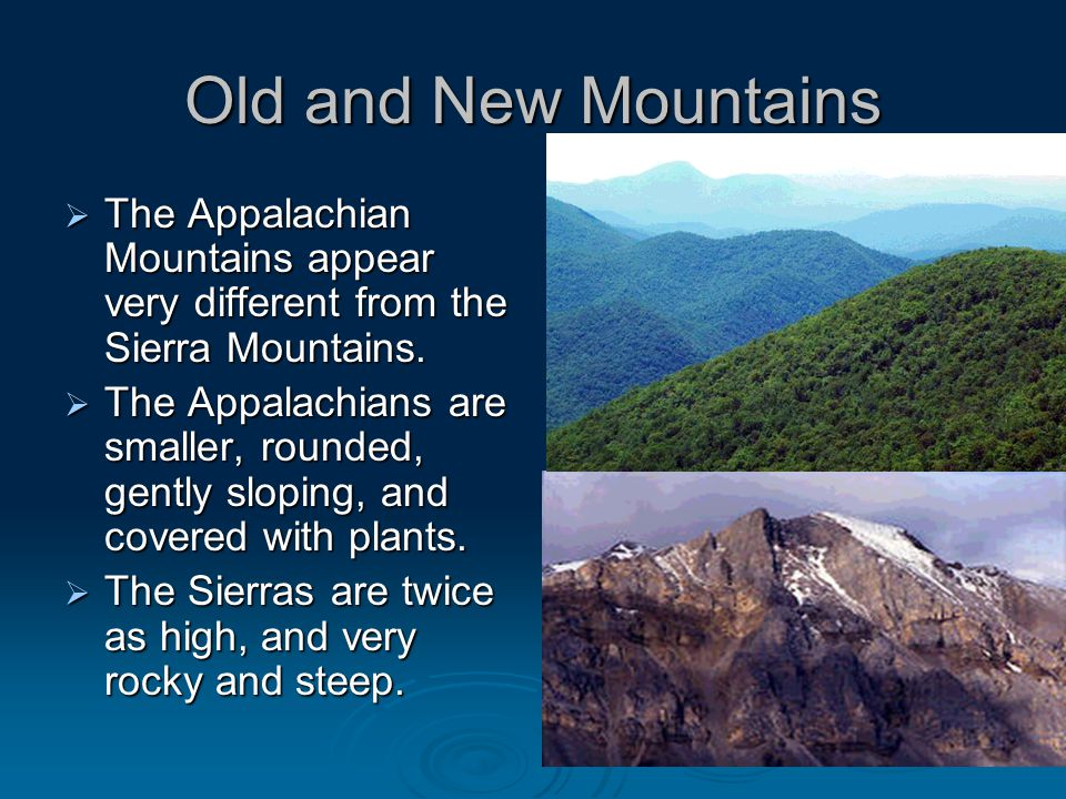 Old and New Mountains  The Appalachian Mountains appear very different from the Sierra Mountains.