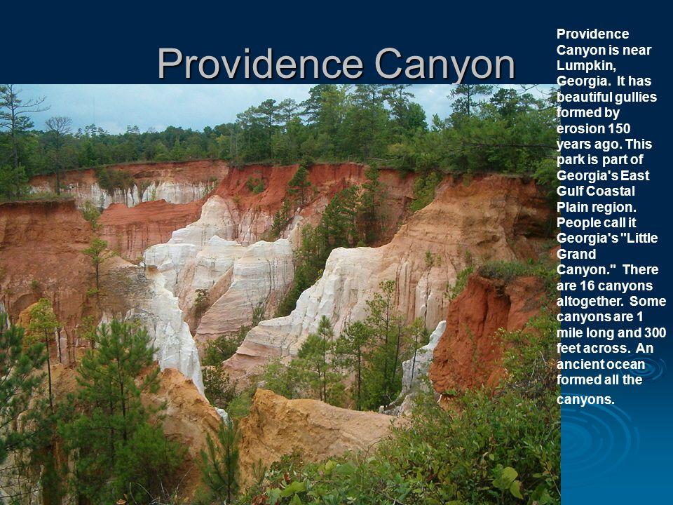 Providence Canyon Providence Canyon is near Lumpkin, Georgia.