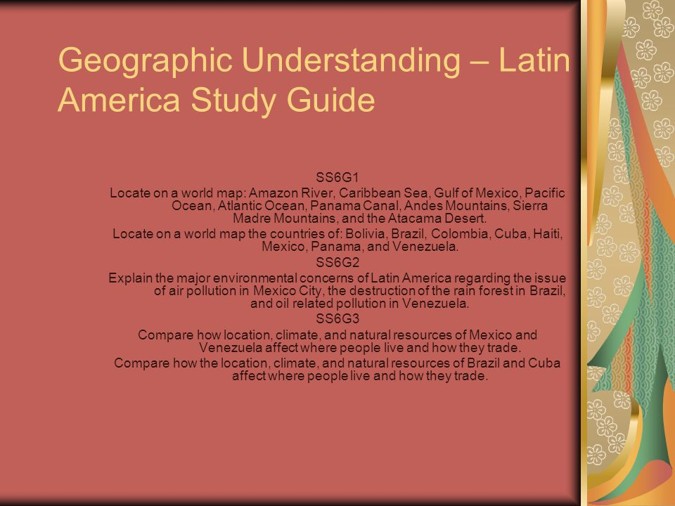 Geographic Understanding – Latin America Study Guide SS6G1 Locate on a world map: Amazon River, Caribbean Sea, Gulf of Mexico, Pacific Ocean, Atlantic