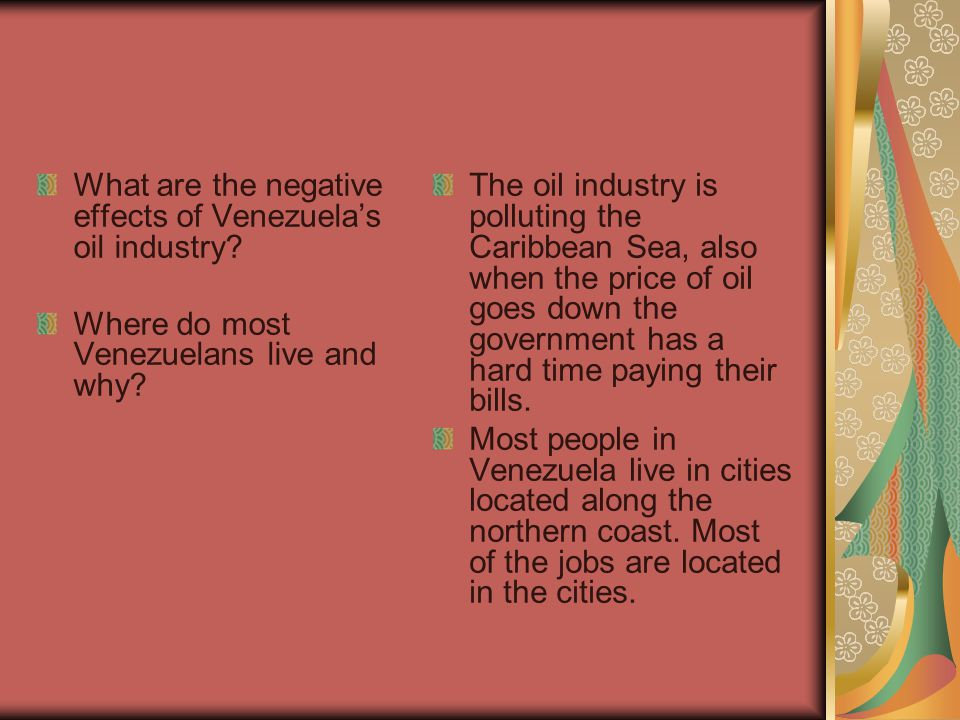 What are the negative effects of Venezuela's oil industry? Where do most Venezuelans live and why? The oil industry is polluting the Caribbean Sea, al