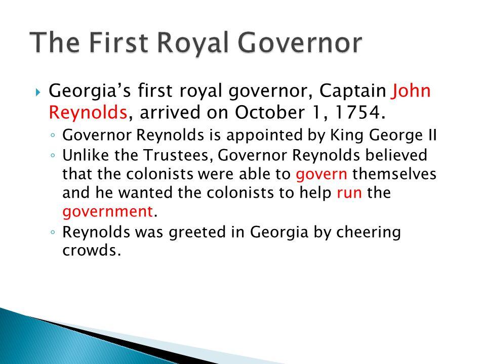  Georgia's first royal governor, Captain John Reynolds, arrived on October 1, 1754.
