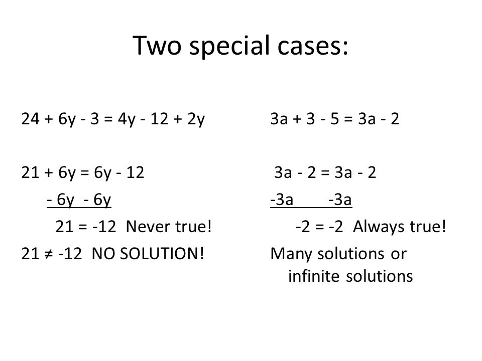 Two special cases: 24 + 6y - 3 = 4y - 12 + 2y 21 + 6y = 6y - 12 - 6y - 6y 21 = -12 Never true.