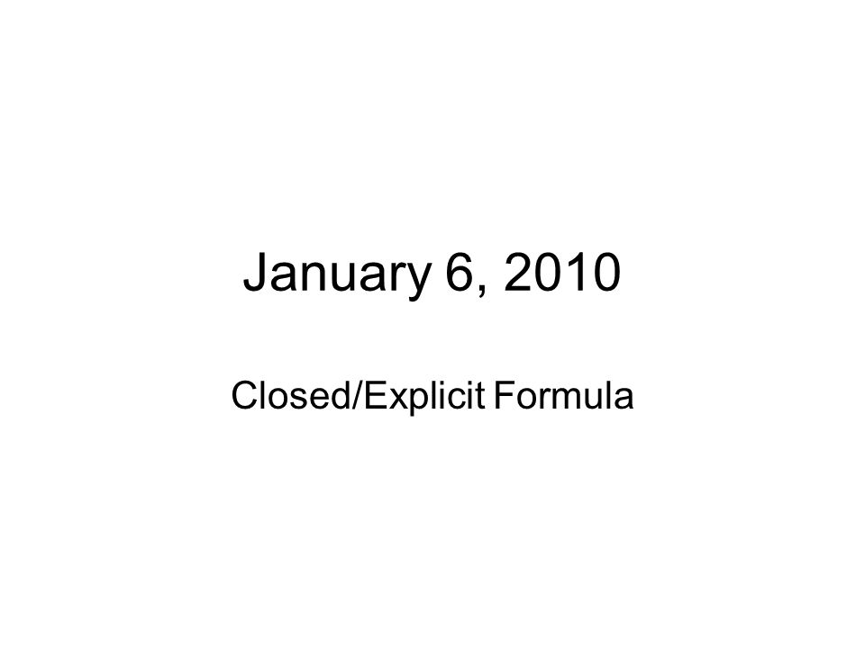 January 6, 2010 Closed/Explicit Formula