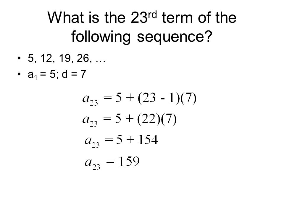You Try! Find the 9 th term in the following sequence: 9, 2, -5, -12,… a 1 = 9; d = -7