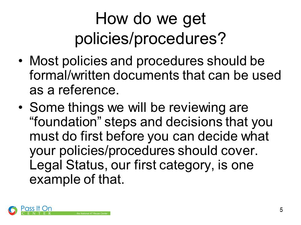 6 Writing Policies & Procedures Organized –Table of Contents –Numbered –Grouped Outline Format Notebook/Binder/Bound http://www.montgomerycollege.edu/verified/pnp/pnp.html Use the Internet.