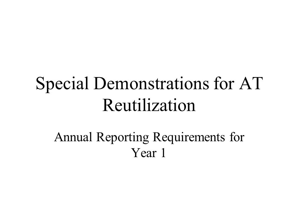Special Demonstrations for AT Reutilization Annual Reporting Requirements for Year 1
