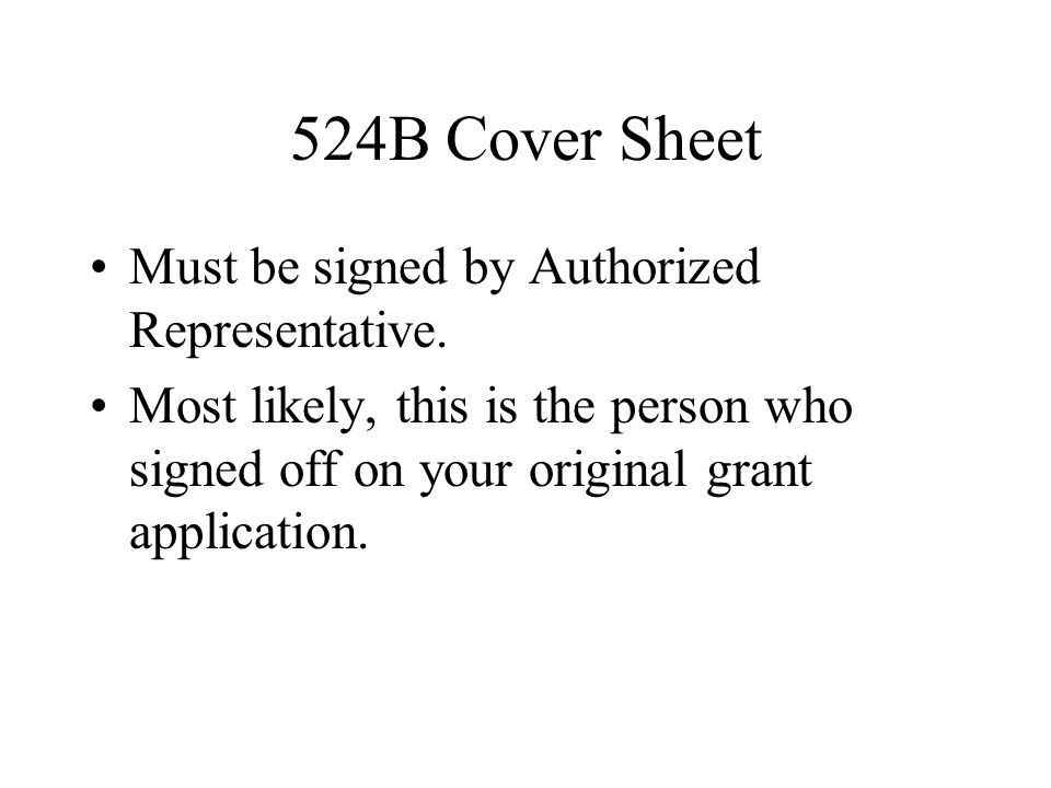 Must be signed by Authorized Representative. Most likely, this is the person who signed off on your original grant application.