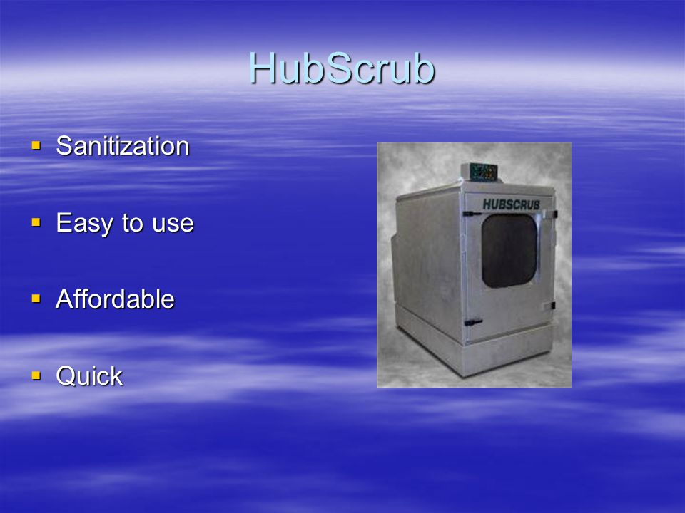 HubScrub  Sanitization  Easy to use  Affordable  Quick