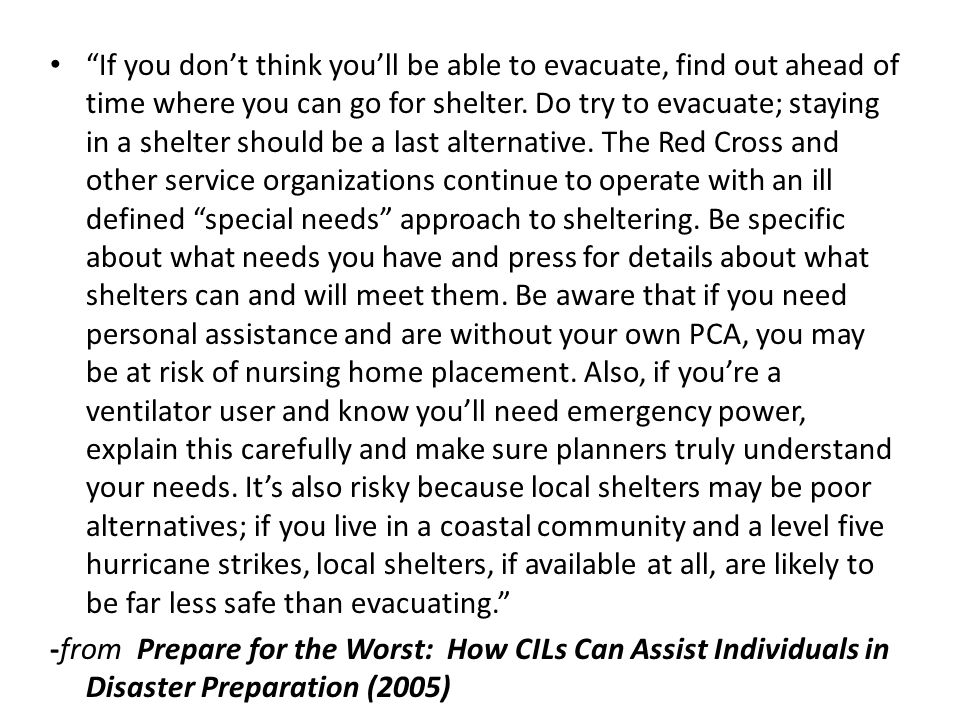 If you don't think you'll be able to evacuate, find out ahead of time where you can go for shelter.