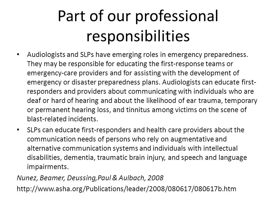 Part of our professional responsibilities Audiologists and SLPs have emerging roles in emergency preparedness. They may be responsible for educating t