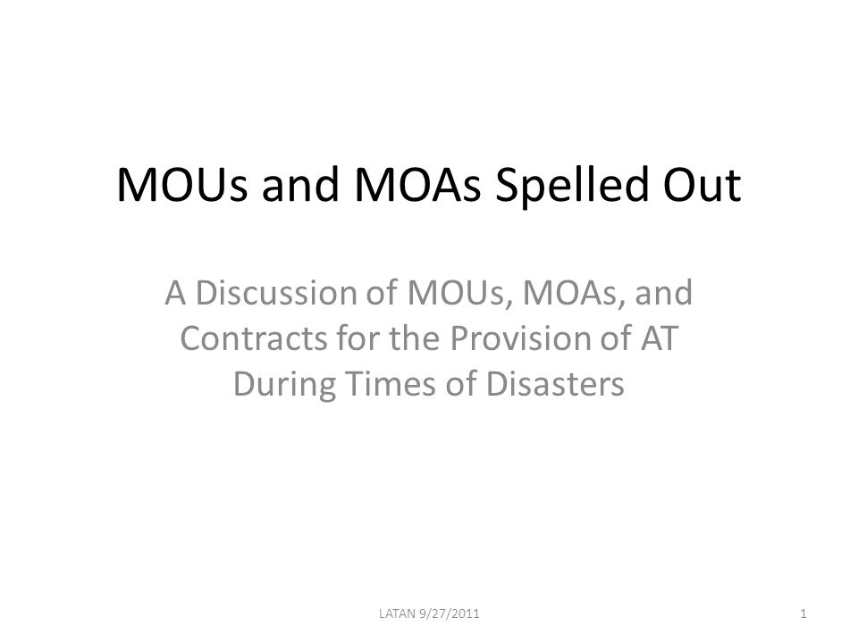 MOUs and MOAs Spelled Out A Discussion of MOUs, MOAs, and Contracts for the Provision of AT During Times of Disasters 1LATAN 9/27/2011