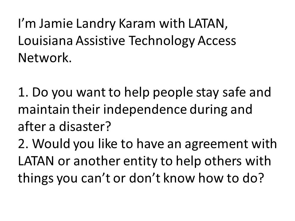 I'm Jamie Landry Karam with LATAN, Louisiana Assistive Technology Access Network.