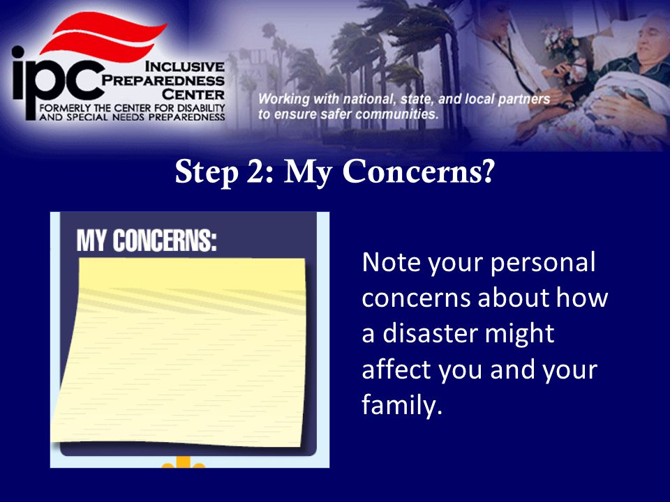 Step 2: My Concerns? Note your personal concerns about how a disaster might affect you and your family.
