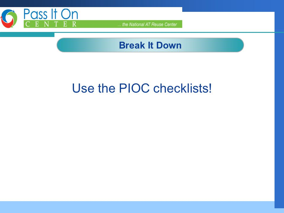 Company LOGO Use the PIOC checklists! Break It Down