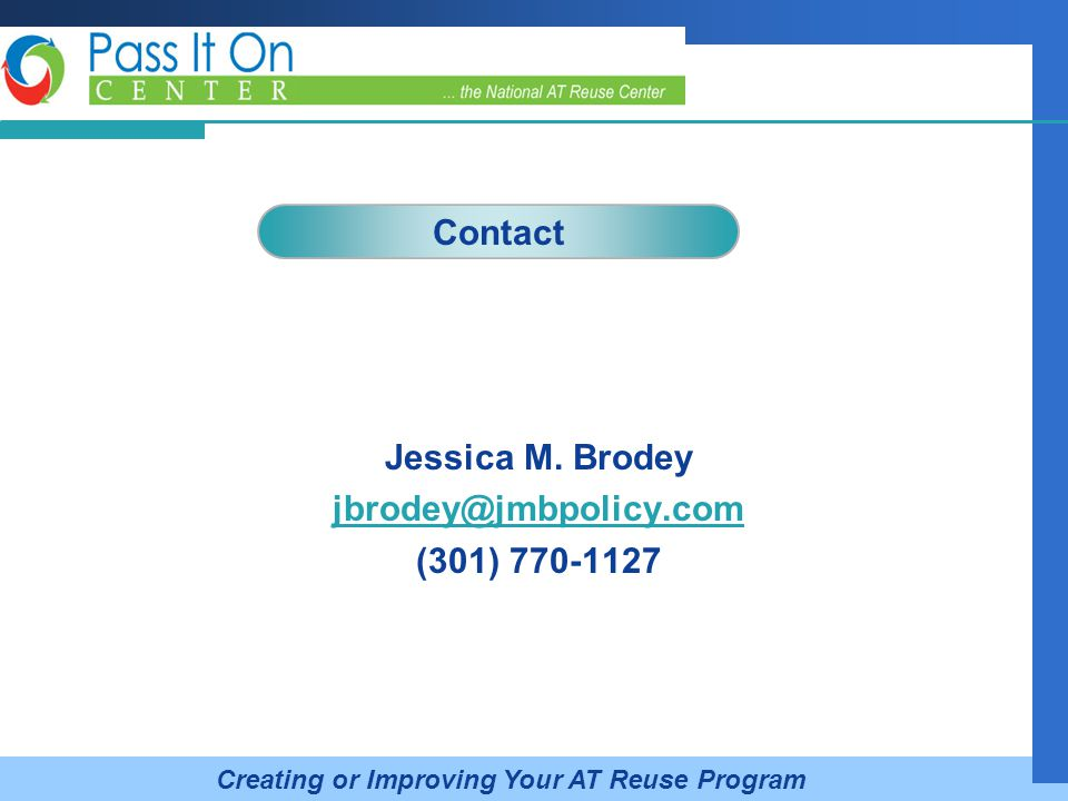 Company LOGO Jessica M. Brodey jbrodey@jmbpolicy.com (301) 770-1127 Contact Creating or Improving Your AT Reuse Program