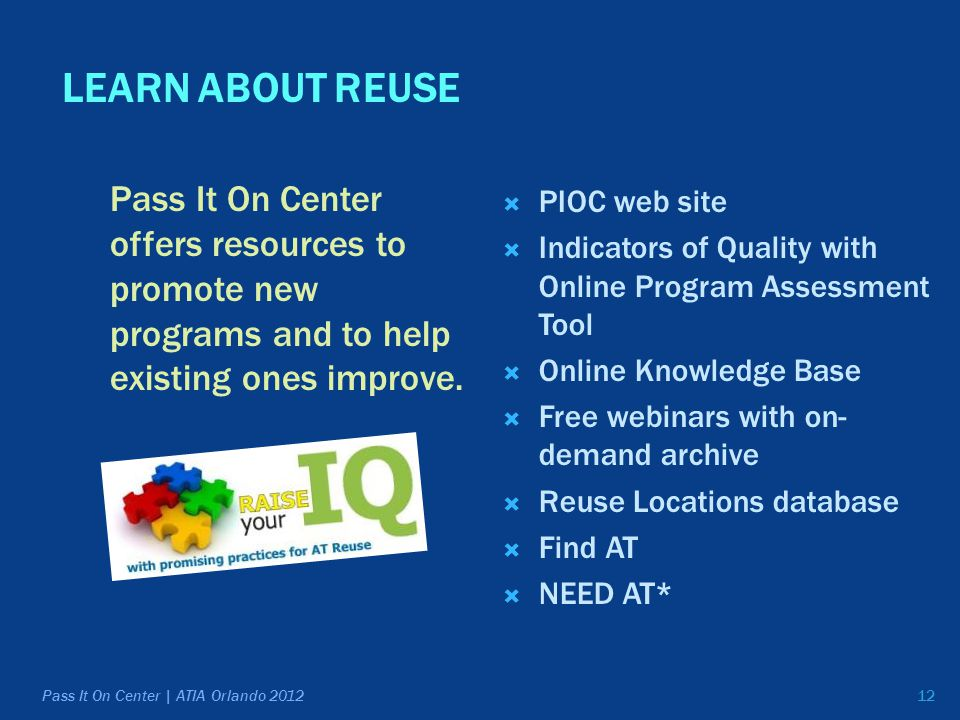 12 LEARN ABOUT REUSE Pass It On Center offers resources to promote new programs and to help existing ones improve.