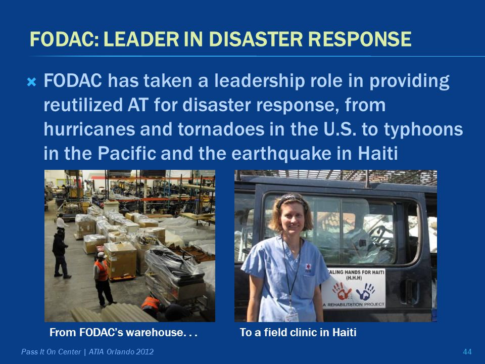FODAC: LEADER IN DISASTER RESPONSE  FODAC has taken a leadership role in providing reutilized AT for disaster response, from hurricanes and tornadoes in the U.S.