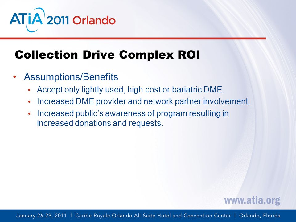 Collection Drive Complex ROI Assumptions/Benefits Accept only lightly used, high cost or bariatric DME.