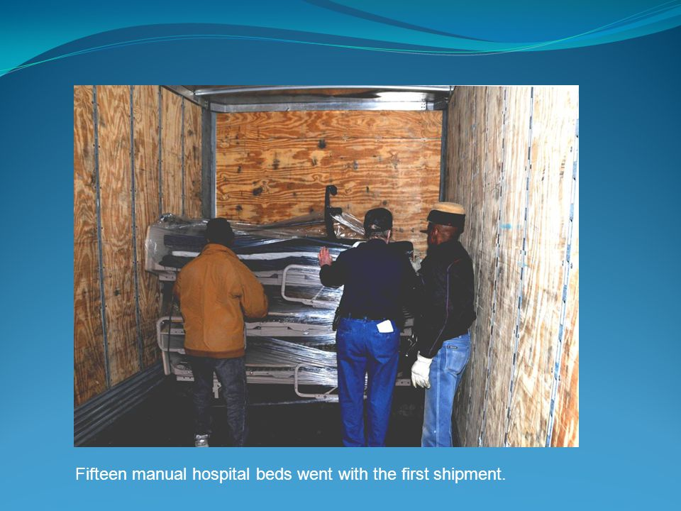 Fifteen manual hospital beds went with the first shipment.