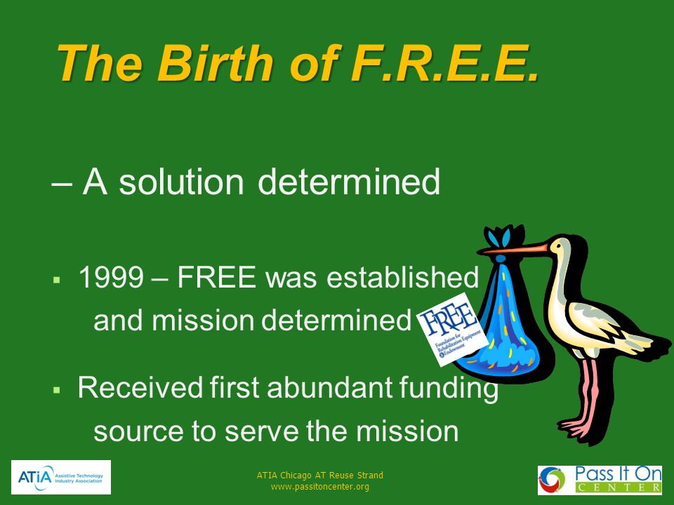 ATIA Chicago AT Reuse Strand www.passitoncenter.org sonja@free-foundation.org www.free-foundation.org Sonja Schaible, Executive Director Sonja Schaible, Executive Director Like us on Like us on at F.R.E.E.