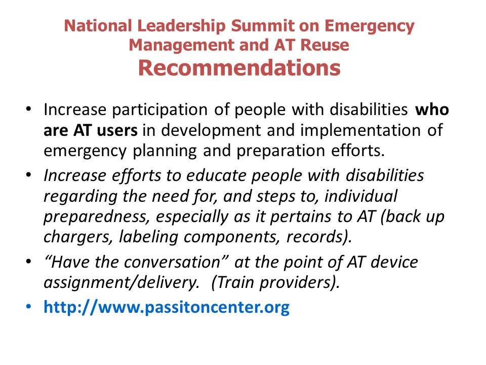 National Leadership Summit on Emergency Management and AT Reuse Recommendations Increase participation of people with disabilities who are AT users in