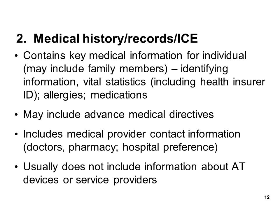 2. Medical history/records/ICE Contains key medical information for individual (may include family members) – identifying information, vital statistic