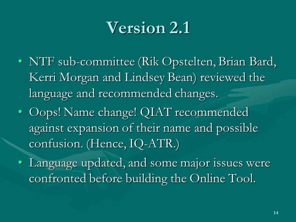 14 Version 2.1 NTF sub-committee (Rik Opstelten, Brian Bard, Kerri Morgan and Lindsey Bean) reviewed the language and recommended changes.NTF sub-committee (Rik Opstelten, Brian Bard, Kerri Morgan and Lindsey Bean) reviewed the language and recommended changes.