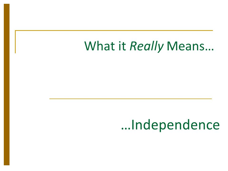 What it Really Means… …Independence
