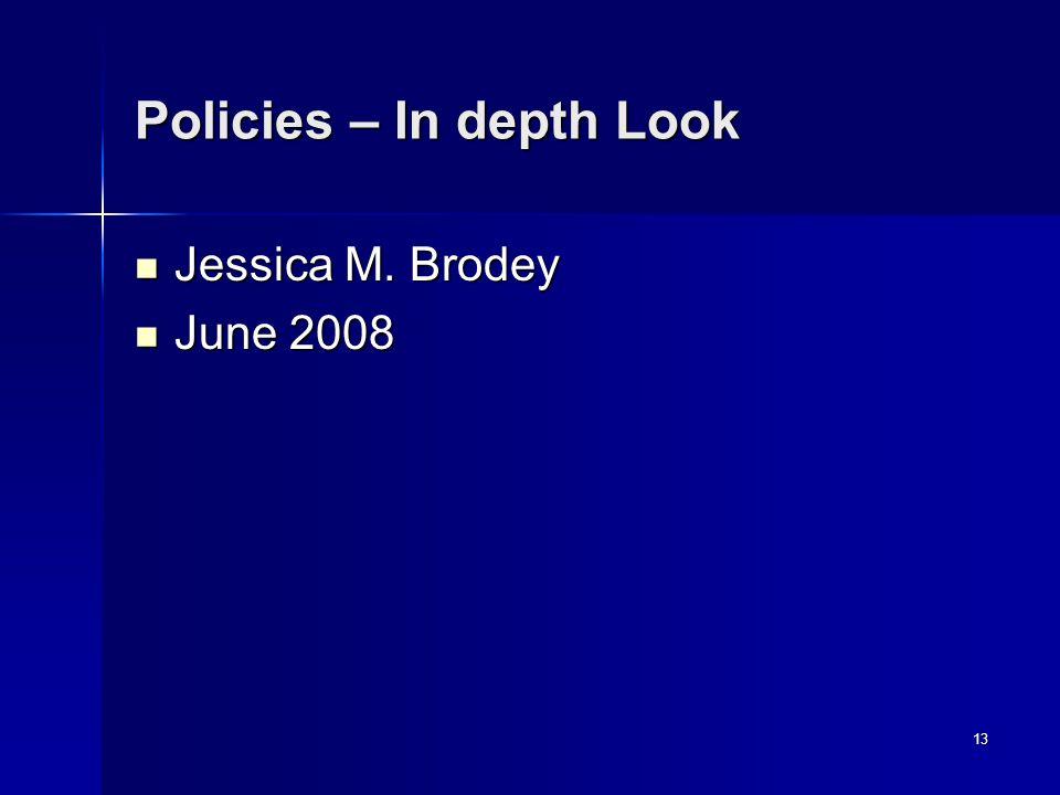 13 Policies – In depth Look Jessica M. Brodey Jessica M. Brodey June 2008 June 2008