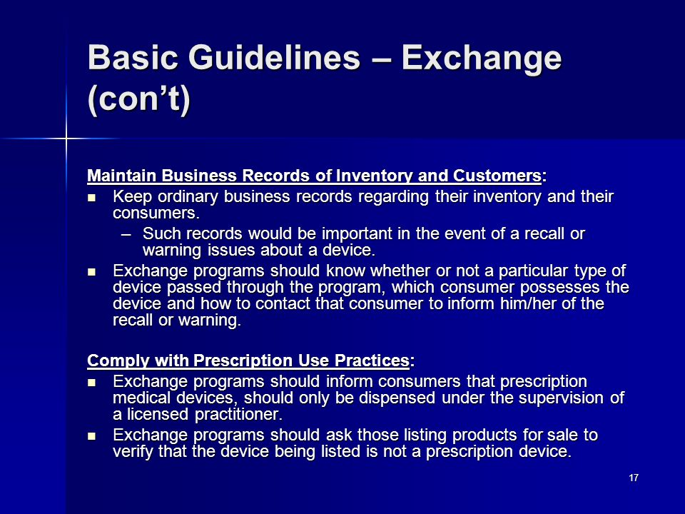 17 Basic Guidelines – Exchange (con't) Maintain Business Records of Inventory and Customers: Keep ordinary business records regarding their inventory and their consumers.