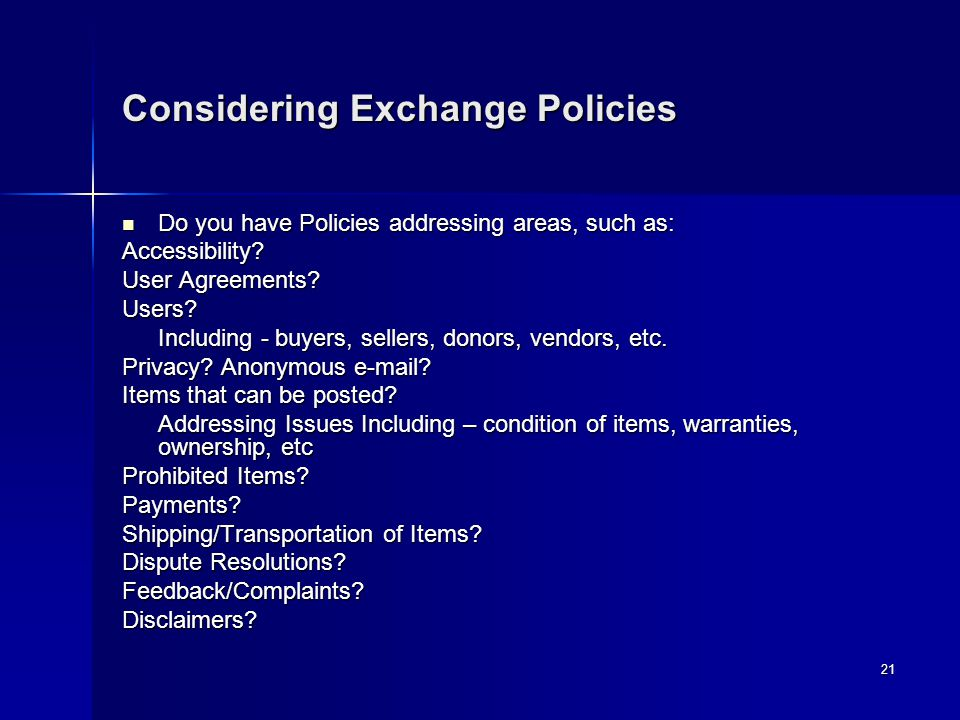 21 Considering Exchange Policies Do you have Policies addressing areas, such as: Do you have Policies addressing areas, such as:Accessibility.