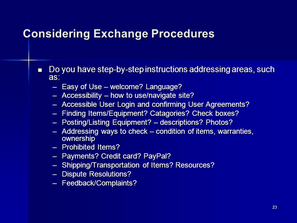 23 Considering Exchange Procedures Do you have step-by-step instructions addressing areas, such as: Do you have step-by-step instructions addressing areas, such as: –Easy of Use – welcome.