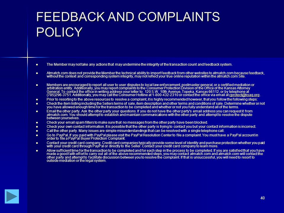 40 FEEDBACK AND COMPLAINTS POLICY The Member may not take any actions that may undermine the integrity of the transaction count and feedback system.