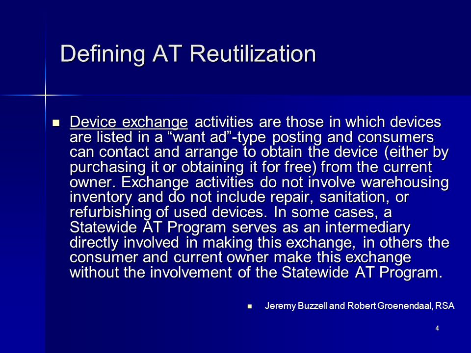 4 Defining AT Reutilization Device exchange activities are those in which devices are listed in a want ad -type posting and consumers can contact and arrange to obtain the device (either by purchasing it or obtaining it for free) from the current owner.