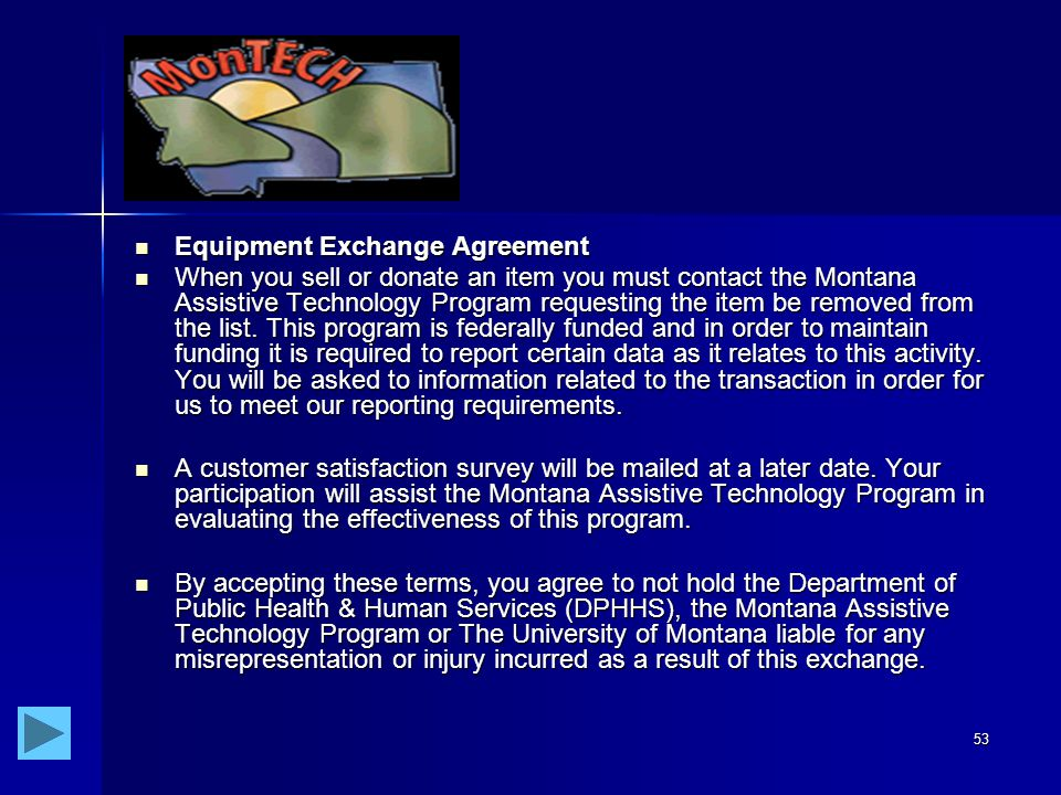 53 Equipment Exchange Agreement Equipment Exchange Agreement When you sell or donate an item you must contact the Montana Assistive Technology Program requesting the item be removed from the list.