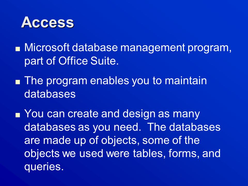 Access ■ Microsoft database management program, part of Office Suite.