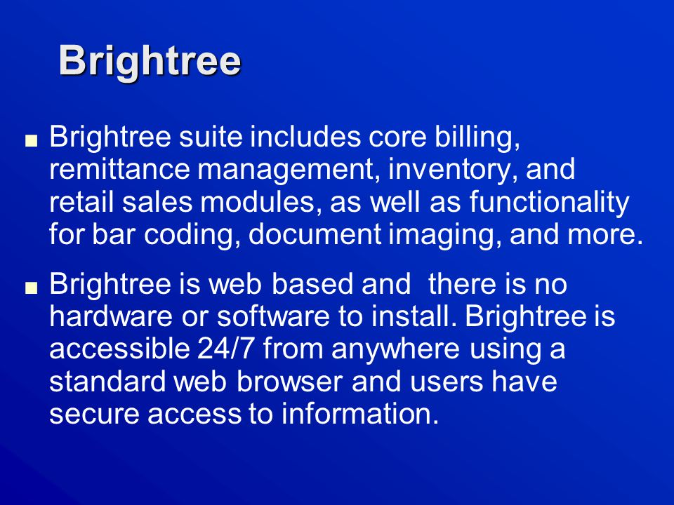Brightree ■ Brightree suite includes core billing, remittance management, inventory, and retail sales modules, as well as functionality for bar coding, document imaging, and more.