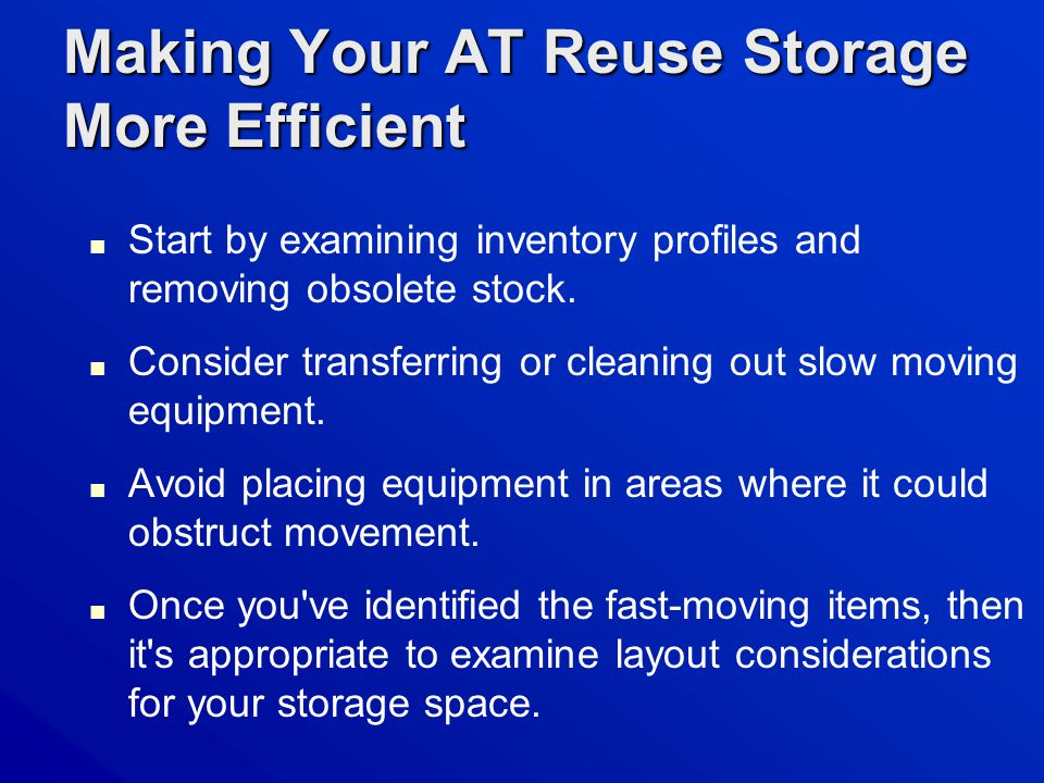 Making Your AT Reuse Storage More Efficient ■ ■ Start by examining inventory profiles and removing obsolete stock.