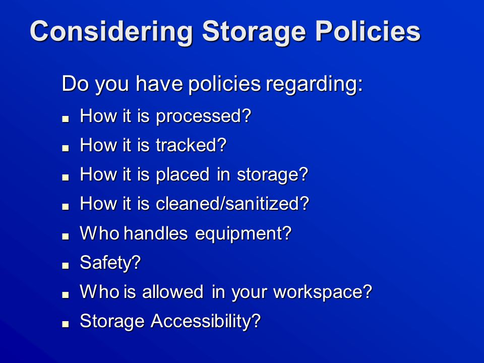 Considering Storage Policies Do you have policies regarding: ■ How it is processed.