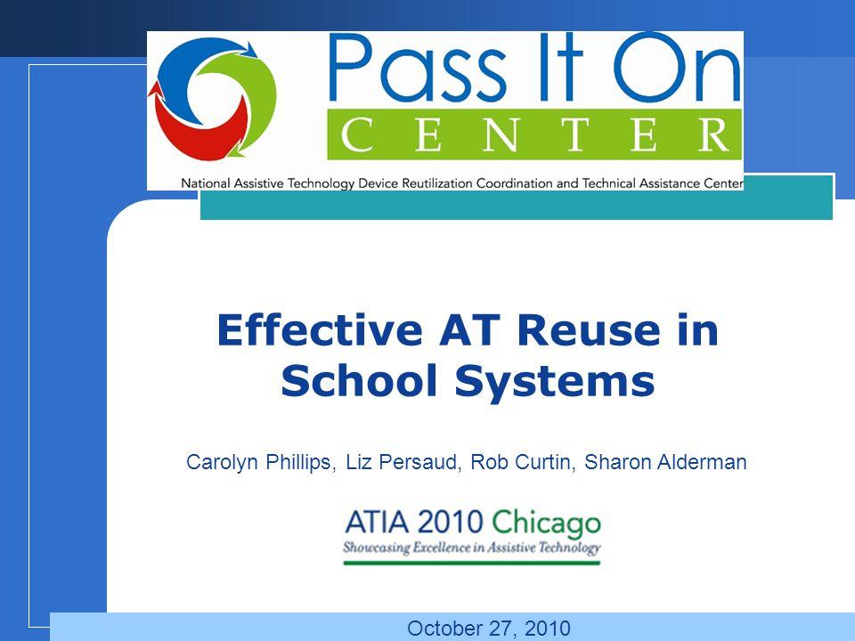 Company LOGO Effective AT Reuse in School Systems Carolyn Phillips, Liz Persaud, Rob Curtin, Sharon Alderman October 27, 2010