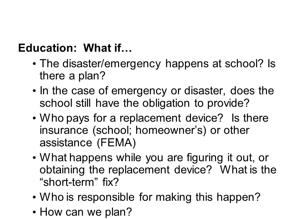 Education: What if… The disaster/emergency happens at school? Is there a plan? In the case of emergency or disaster, does the school still have the ob