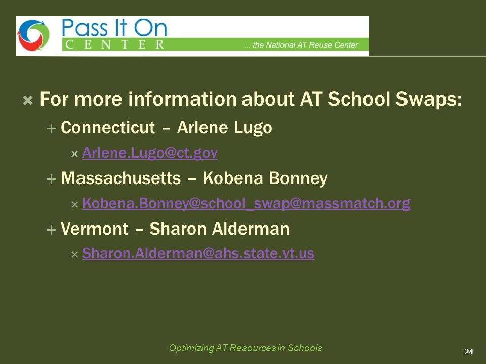  For more information about AT School Swaps:  Connecticut – Arlene Lugo  Arlene.Lugo@ct.gov Arlene.Lugo@ct.gov  Massachusetts – Kobena Bonney  Ko