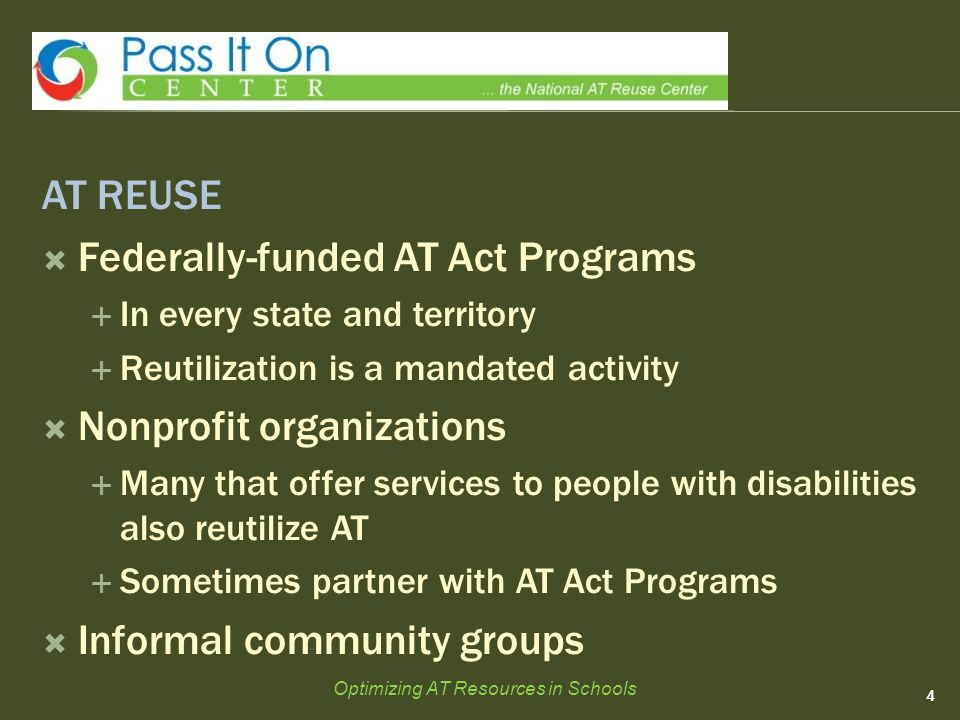 AT REUSE  Federally-funded AT Act Programs  In every state and territory  Reutilization is a mandated activity  Nonprofit organizations  Many tha